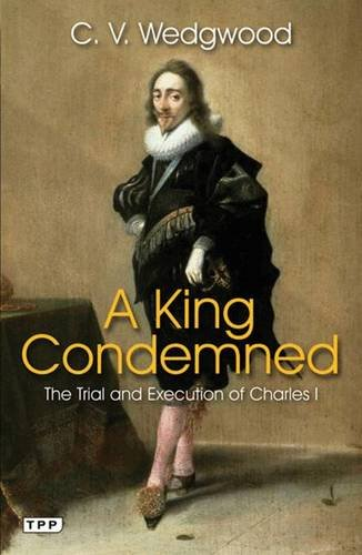 A King Condemned: The Trial and Execution of Charles I (Tauris Parke Paperbacks)