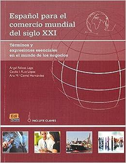 Espanol Para El Comercio Mundial Del Siglo XXI: Student Book with Answers: B2 to C1: Terminos y Expresiones Esenciales En El Mundo de Los Negocios