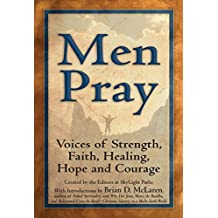 Men Pray: Voices of Strength, Faith, Healing, Hope and Courage (Walking Together, Finding the Way)