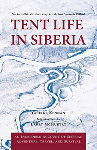 (Tent Life in Siberia: An Incredible Account of Siberian Adventure, Travel, and Survival)