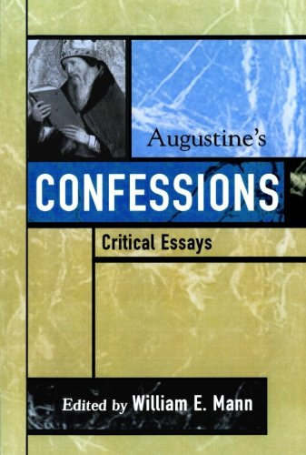 augustine confessions essays This collection of eight essays on augustine's most widely read work focuses, as william mann says in his introduction, on augustine as a philosopher not every reader will agree that augustine did indeed philosophize many would insist that whatever speculation augustine engaged in, it was solely as a theologian.