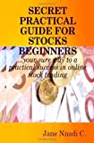 Secret Practical Guide for Stocks Beginners, Jane C, 1456355619