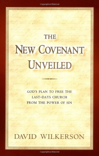 The New Covenant Unveiled: God's Plan To Free the Last-Days Church From the Power of Sin