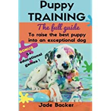 Puppy Training: The full guide to house breaking your puppy with crate training, potty training, puppy games & beyond
