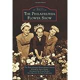 The Philadelphia Flower Show (Images of America)