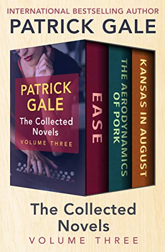 The Collected Novels Volume Three: Ease, The Aerodynamics of Pork, and Kansas in August