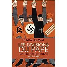 Les divisions du Pape: Le Vatican face aux dictatures - 1917-1989