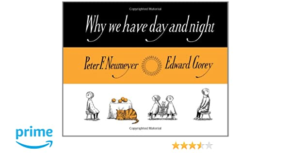 Why We Have Day And Night Peter F Neumeyer Edward Gorey