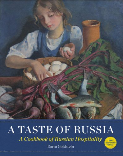 A Taste of Russia: A Cookbook of Russia Hospitality by Darra Goldstein