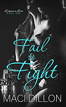 Fail to Fight (Lessons in Love Book 1) by [Dillon, Maci]