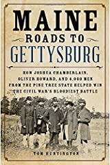 Maine Roads to Gettysburg: How Joshua Chamberlain, Oliver Howard, and 4,000 Men from the Pine Tree State Helped Win the Civil War's Bloodiest Battle Hardcover