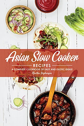 Asian Slow Cooker Recipes: A Complete Cookbook of Easy and Exotic Ideas! by Martha Stephenson