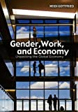 Gender, Work, and Economy: Unpacking the Global Economy, Heidi Gottfried, 0745647642