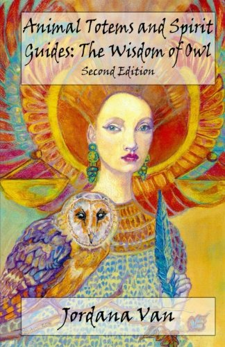 Animal Totems and Spirit Guides: The Wisdom of Owl (Volume ()
