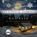 O Little Town Audiobook by Don Reid Narrated by Don Reid