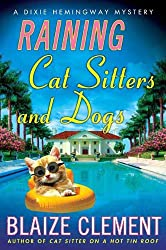Raining Cat Sitters and Dogs: A Dixie Hemingway Mystery (Dixie Hemingway Mysteries Book 5)