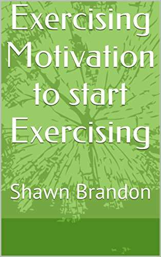 Exercising Motivation to start Exercising: Shawn Brandon