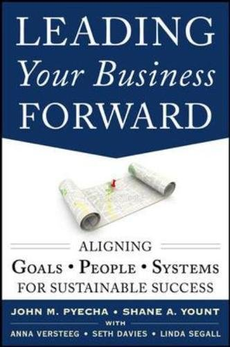 Leading Your Business Forward: Aligning Goals, People, and Systems for Sustainable Success (Business Books)