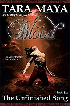 Blood - The Unfinished Song Book 6: (Epic Fantasy Magical Romance) by [Maya, Tara]