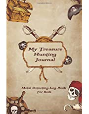 My Treasure Hunting Journal - Metal Detecting Log Book for Kids: A Journal for Junior Metal Detectorists to Log and Keep Track of Their Finds