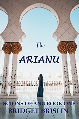 The Arianu: A Sci Fi Reverse Harem Romance (Scions of Anu Book 1)