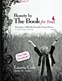 Beauty by The Book for Teens: Becoming a Biblically Beautiful Young Woman
