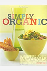 Simply Organic: A Cookbook for Sustainable, Seasonal, and Local Ingredients Paperback