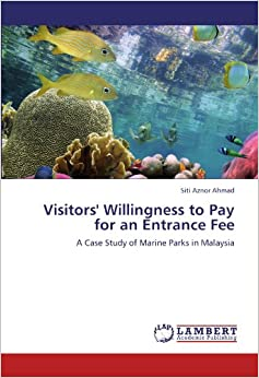 Visitors' Willingness to Pay for an Entrance Fee: A Case Study of Marine Parks in Malaysia