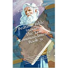 Bedtime Bible Stories The Ten Commandments Book 31: An exciting fun book for parents to read to their children about the Ten Commandments. A great way to teach young minds the stories of the Bible.