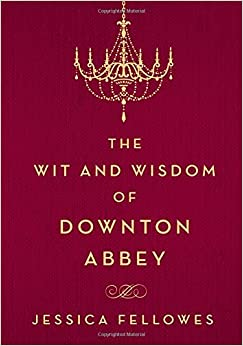 Risultati immagini per The Wit and Wisdom of Downton Abbey