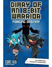 Diary of an 8-Bit Warrior: Forging Destiny: An Unofficial Minecraft Adventure (Volume 6)