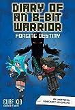 Diary of an 8-Bit Warrior: Forging Destiny (Book 6 8-Bit Warrior series): An