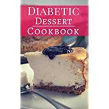Diabetic Dessert Cookbook: Diabetic Friendly Baking And Dessert Recipes You Can Easily Make (Diabetic Diet Cookbook Book 1)