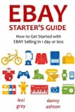 EBAY STARTER'S GUIDE - 2016: How to Get Started with EBAY Selling in 1 day or less