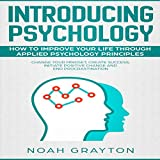 Introducing Psychology: How to Improve Your Life Through Applied Psychology Principles; Change Your Mindset, Create Success, Initiate Positive Change and End Procrastination -  CyberLearners, LLC.