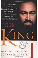 The King and I:  The Uncensored Tale of Luciano Pavarotti's Rise to Fame by His Manager, Friend and Sometime Adversary Hardcover