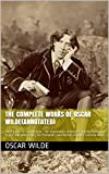 The Complete Works of Oscar Wilde(Annotated): The Picture of Dorian Gray, The importance of being Earnest, The Happy Prince and other tales, De Profundis, and dozens of other Literary works
