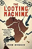 img - for Tom Burgis: The Looting Machine : Warlords, Oligarchs, Corporations, Smugglers, and the Theft of Africa's Wealth (Hardcover); 2015 Edition book / textbook / text book