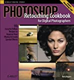 Photoshop Retouching Cookbook for Digital Photographers : 113 Easy-to-Follow Recipes to Improve Your Photos and Create Special Effects, Huggins, Barry, 0596100302