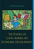 The Puzzle of Latin American Economic Development, Franko, Patrice, 0742553531