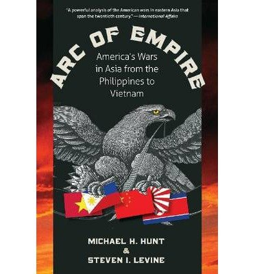 [(Arc of Empire: America's Wars in Asia from the Philippines to Vietnam)] [Author: Michael H. Hunt] published on (March, 2012) ebook
