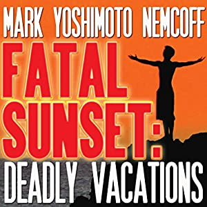 Fatal Sunset: Deadly Vacations Audiobook