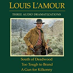 South of Deadwood - Too Tough to Brand - A Gun for Kilkenny (Dramatized)