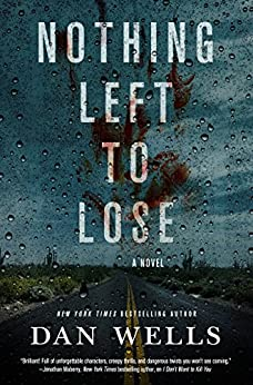 Nothing Left to Lose: A Novel (John Cleaver) by [Wells, Dan]