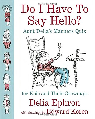 Image of Do I Have to Say Hello? Aunt Delia's Manners Quiz for Kids and Their Grownups