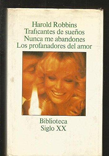 TRAFICANTES DE SUEÃ'OS. NUNCA ME ABANDONES. LOS PROFANADORES DEL AMOR. [Paperback] [Jan 01, 1977] ROBBINS, Harold. [Paperback] [Jan 01, 1977] ROBBINS, Harold.