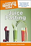 The Complete Idiot's Guide to Juice Fasting (Idiot's Guides)