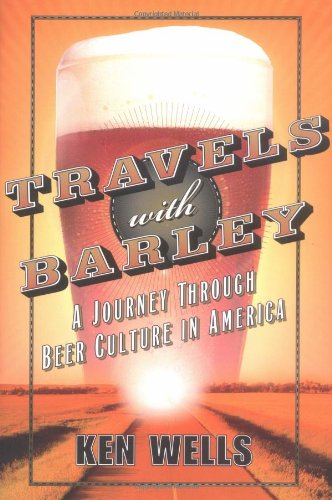 (Travels with Barley: A Journey Through Beer Culture in America (Wall Street Journal Book))