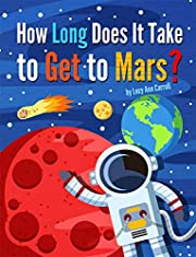 How Long Does It Take to Get to Mars?: Why Is Mars Red? Is Mars Bigger Than the Earth? Shocking Facts and Interesting Truths About Mars That Will Shock You! (Space Facts for You)