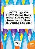 100 Things You Don't Wanna Know about Bird by Bird: Some Instructions on Writing and Life